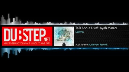 Talk About Us by Dilemn ft. Ayah Marar (audioporn Records)