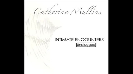 Catherine Mullins - Intimate Encounters - Spontaneous Song