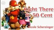 Nicole Scherzinger - Right There ft. 50 Cent (chipmunks)