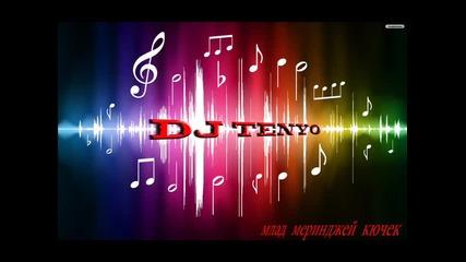 """млад меринджей кючек """" Remix Dj Tenyo """""""