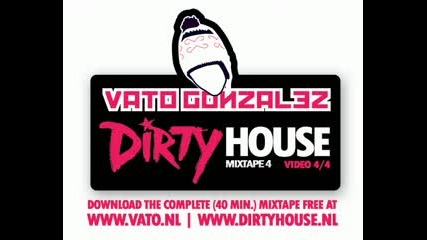 Vato Gonzalez - Dirty House Mixtape (part 4 4)