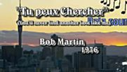 Bob Martin - Tu peux chercher -(you'll never find another love like me )1976