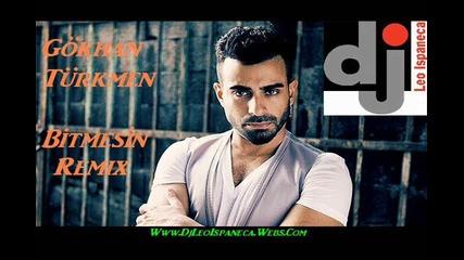 Dj Leo Ispaneca & Gokhan Turkmen - Bitmesin Remix