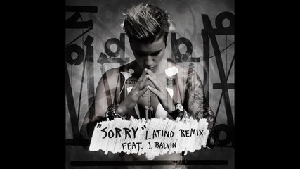 Justin Bieber - Sorry (latino Remix - Audio) ft. J Balvin