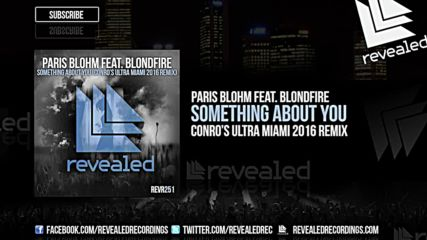 Paris Blohm feat. Blondfire - Something About You ( Conro's Ultra Miami 2016 Remix )