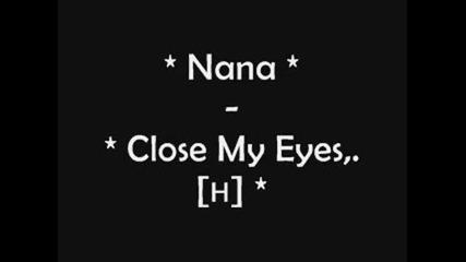 * Nana - Close My Eyes, . [н] *