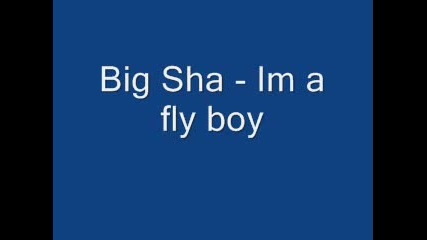 Big Sha - Im A Fly Boy