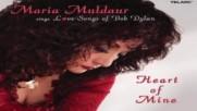 Maria Muldaur ✴ Heart of Mine Maria Muldaur Sings Love Songs of Bob Dylan 2006