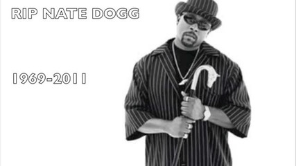 R.i.p Nate Dogg