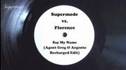 Supermode vs Florence - Say My Name ( Agent Greg And Argento 'recharged' Edit )