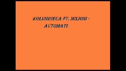 Kolumbieca feat. Milioni - Avtomati
