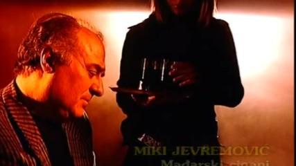 Miki Jevremovic - Madjarski Cigani