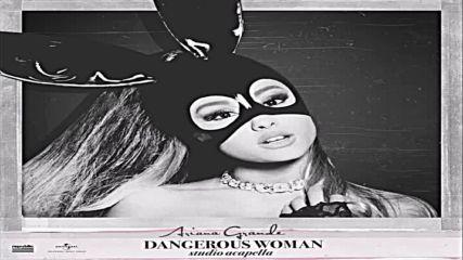 Ariana Grande - Dangerous Woman - ( Official Studio Acapella )
