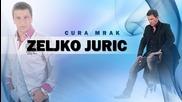 Яко Сръбско!! Zeljko Juric - 2015 - Cura Mrak- Момиче на тъмнината!!