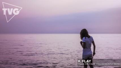 K. Flay - Make Me Fade (gianni Kosta Remix)