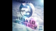 Freaked Frequency - Cold Touch