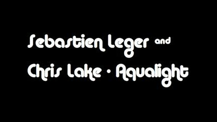 Sebastien Leger & Chris Lake - Aqualight