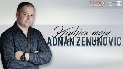 Аднан Зенунович - Кралице моя