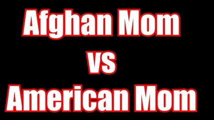 Afghan Mom Vs American Mom :d