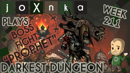 joXnka Plays DARKEST DUNGEON [Week 211] [GIBBERING PROPHET BOSS]