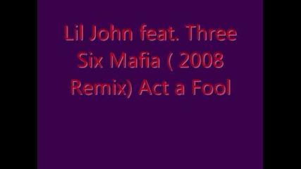 Lil Jon feat. Three Six Mafia - Act a Fool ( 2008 Remix)