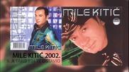 Mile Kitic - A tako bih te ostavio - (Audio 2002)
