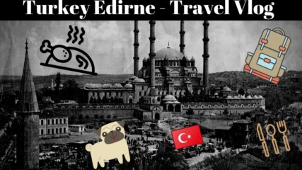 Exploring Turkey(Edirne) - Ядох ОВЧИ ЧЕРВА(Travel Vlog #1)