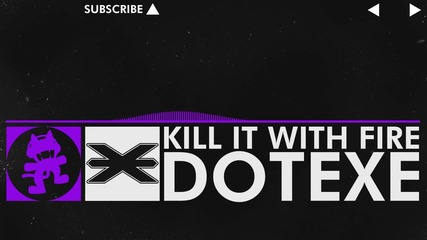 [dubstep] - Dotexe - Kill it with Fire [monstercat Release]