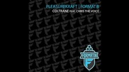 Pleasurekraft __ Format B - Coltrane (ft. Chris The Voice)