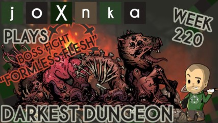 joXnka Plays DARKEST DUNGEON [Week 220] [FORMLESS FLESH BOSS]
