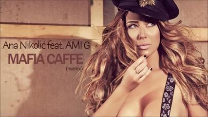 Ana Nikolic feat Ami G - Mafia Caffe (matrica) - (Audio 2010)