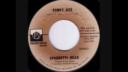 Spaghetti Head ~ Funky Axe ~ 1975