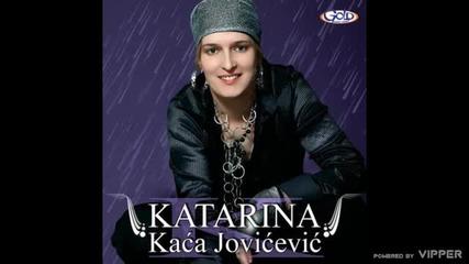 Katarina Kaca Jovicevic - Nemam pravo - (Audio2007)