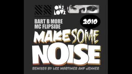 Bart B More amp; Mc Flipsides - Make Some Noise 2010 (lee Mortimer Remix)