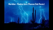 Meridian - Positive Zero ( Thomas Datt Remix )