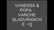 Ванесса & Попа - Ванче Сладуранче