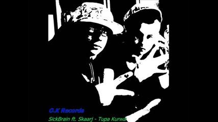 O. K. Records ( Sickbrain ft. Skaarj - Tupa Kurwa) *diss*