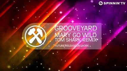 Grooveyard - Mary Go Wild (tom Shark Remix) [available September 10] 2012