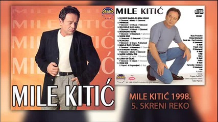 Mile Kitic - Skreni reko - (Audio 1998)