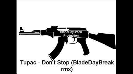 Tupac - Don't Stop (bladedaybreak remix)