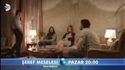 Въпрос на чест Seref Meselesi еп.6 трейлър2 Бг.суб. Турция с Керем Бурсин