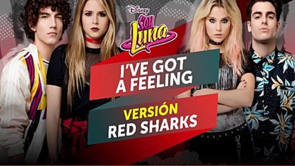 Elenco de Soy Luna - I've Got a Feeling Version Red Sharks Audio Only