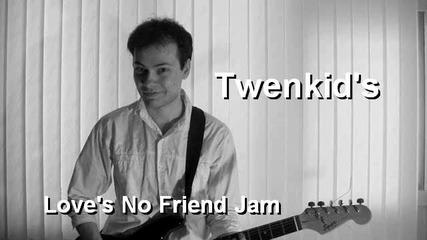 Love's No Friend - Джем сешън, импровизация на Тош