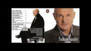 Saban Saulic 2008 - Sto Dalje Od Mene