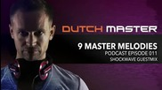 Dutch Master - 9 Master Melodies Podcast Episode 011 ( Shockwave guestmix )