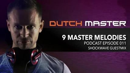 Dutch Master - 9 Master Melodies Podcast Episode 011 ( Shockwave guestmix )