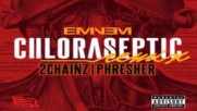 Eminem - Chloraseptic (remix) ft. 2 Chainz & Phresher