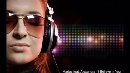 New Hit ~ Marius feat. Alexandra - I Believe in You