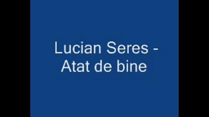 Lucian Seres - Atat De Bine