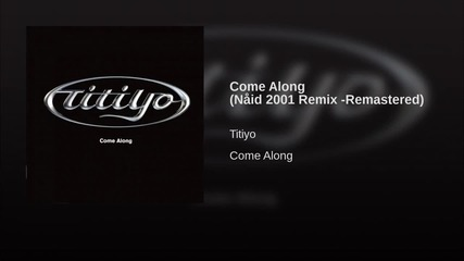 Come Along (nåid 2001 Remix -remastered)